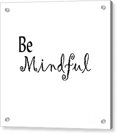 Be Mindful Acrylic Print