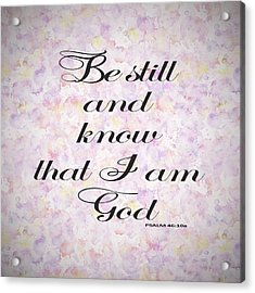 Acrylic Print featuring the painting Be Still And Know I Am God Bible Psalm Typography by Georgeta Blanaru