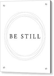 Be Still - Minimalist Scripture Print Acrylic Print