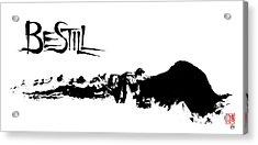 Be Still Acrylic Print