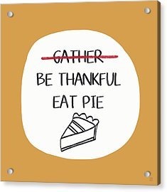 Be Thankful Eat Pie- Art By Linda Woods Acrylic Print