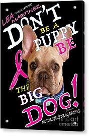 Be The Big Dog Acrylic Print