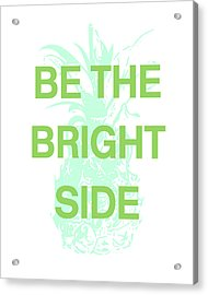 Be The Bright Side- Art By Linda Woods Acrylic Print by Linda Woods
