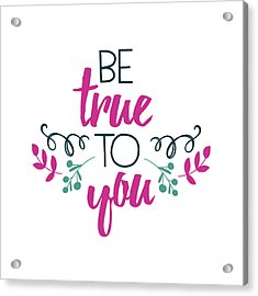 Be True To You Acrylic Print