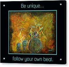 Be Unique...follow Your Own Beat Acrylic Print by The Art With A Heart By Charlotte Phillips