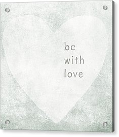 Be With Love - Art By Linda Woods Acrylic Print