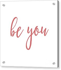 Be You Acrylic Print