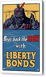 Beat Back The Hun With Liberty Bonds Acrylic Print by War Is Hell Store