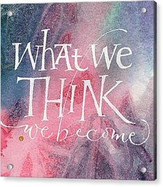 Inspirational Saying Become Acrylic Print