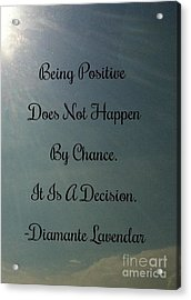Being Positive Is A Decision Acrylic Print