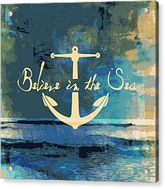 Believe In The Sea Anchor Acrylic Print
