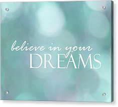 Acrylic Print featuring the photograph Believe In Your Dreams by Ann Powell