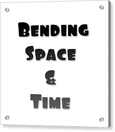 Bending Space And Time, Einstein, Possibility Quotes, Art Prints, Motivational Posters Acrylic Print