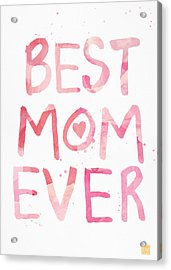 Best Mom Ever- Greeting Card Acrylic Print by Linda Woods