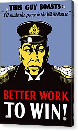 Better Work To Win - Ww2 Acrylic Print by War Is Hell Store