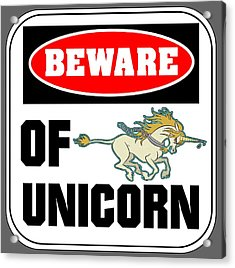 Beware Of Unicorn Acrylic Print by J L Meadows