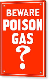 Beware Poison Gas - Wwi Sign Acrylic Print by War Is Hell Store