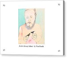Birder For My Father Acrylic Print by Ward Smith