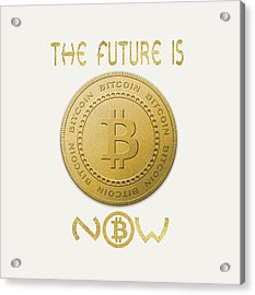 Acrylic Print featuring the digital art Bitcoin Symbol Logo The Future Is Now Quote Typography by Georgeta Blanaru