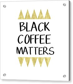 Black Coffee Matters 2- Art By Linda Woods Acrylic Print by Linda Woods