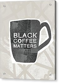Black Coffee Matters- Art By Linda Woods Acrylic Print by Linda Woods