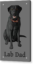 Black Labrador Retriever Lab Dad Acrylic Print by Crista Forest