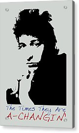 Bob Dylan Poster Print Quote - The Times They Are A Changin Acrylic Print