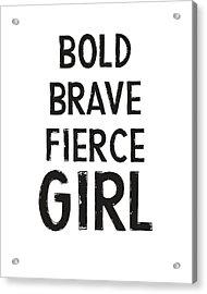 Bold Brave Fierce Girl- Art By Linda Woods Acrylic Print