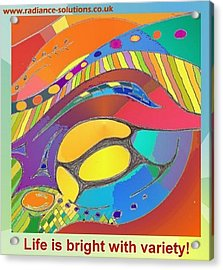 Bold Organic - Life Is Bright With Variety Acrylic Print