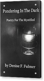 Book Pondering In The Dark Acrylic Print by Denise Fulmer