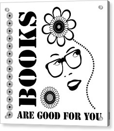 Books Are Good For You Acrylic Print by Frank Tschakert