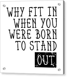 Born To Stand Out Acrylic Print