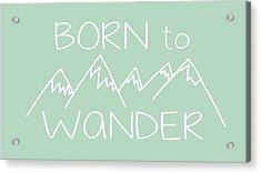 Born To Wander Acrylic Print