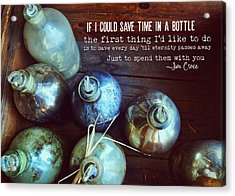 Bottled Time Quote Acrylic Print by JAMART Photography