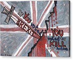 Brexit Wrecks It Acrylic Print by Sushila Burgess