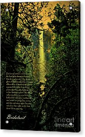 Bridalveil . With Prose Acrylic Print by Wingsdomain Art and Photography
