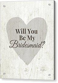 Bridesmaid Card Rustic- Art By Linda Woods Acrylic Print by Linda Woods
