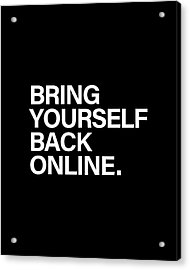 Bring Yourself Back Online Acrylic Print