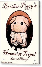 Brother Piggy's Hammist Tripel Acrylic Print