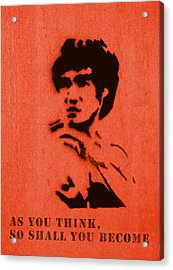 Bruce Lee - So Shall You Become Acrylic Print