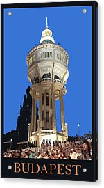 Budapest Poster - Margaret Island Water Tower Acrylic Print by James Dougherty