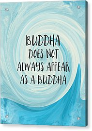 Buddha Does Not Always Appear As A Buddha-zen Art By Linda Woods Acrylic Print