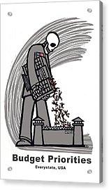 Budget Priorities Acrylic Print by Ricardo Levins Morales
