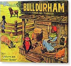 Bull Durham My It Shure Am Sweet Tastan Acrylic Print