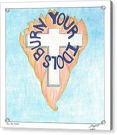 Burn Your Idols Acrylic Print by Joseph Bradley