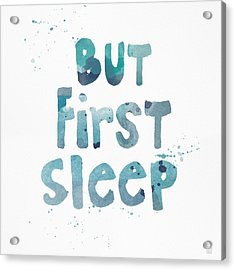 But First Sleep Acrylic Print