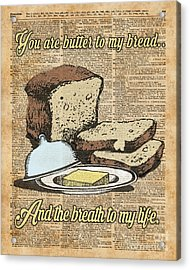 Butter To My Bread.. Love Dictionary Art Acrylic Print