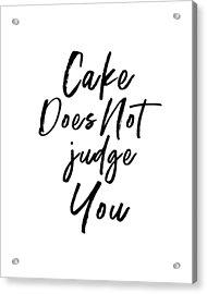 Cake Does Not Judge White- Art By Linda Woods Acrylic Print
