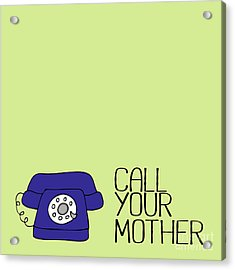 Call Your Mother Acrylic Print