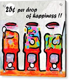 Candy Machines . 25 Cents Per Drop Of Happiness Acrylic Print by Wingsdomain Art and Photography